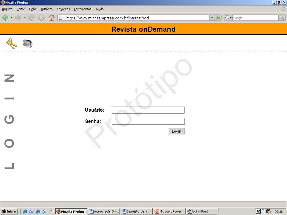 https://www.minhaempresa.com.br/intranet/rod Protótipo Usuário: Senha: Revista onDemand L O G I N