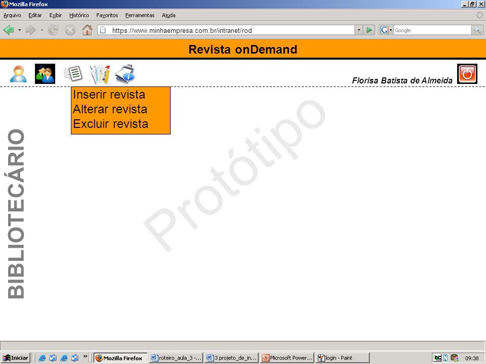 https://www.minhaempresa.com.br/intranet/rod Protótipo Revista onDemand BIBLIOTECÁRIO Florisa Batista de Almeida Inserir revista Alterar revista Excluir revista