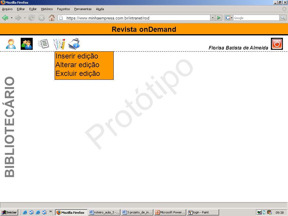 https://www.minhaempresa.com.br/intranet/rod Protótipo Revista onDemand BIBLIOTECÁRIO Florisa Batista de Almeida Inserir edição Alterar edição Excluir edição