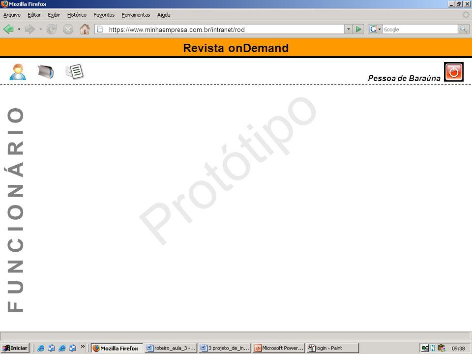 https://www.minhaempresa.com.br/intranet/rod Protótipo Revista onDemand F U N C I O N Á R I O Pessoa de Baraúna
