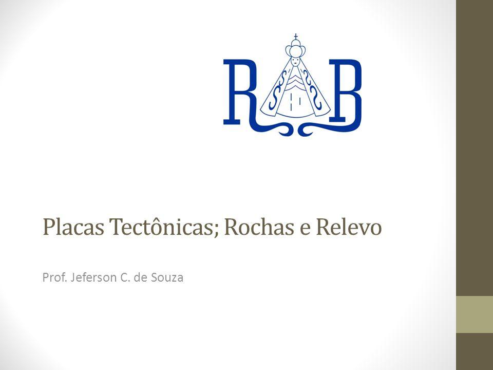 Placas Tectônicas; Rochas e Relevo Prof. Jeferson C. de Souza