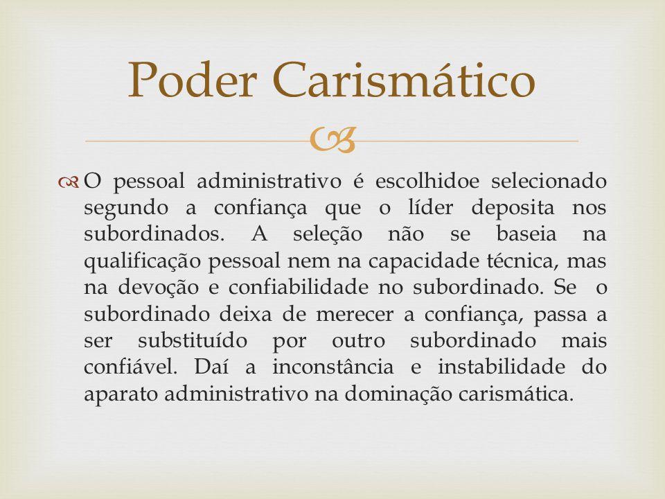   O pessoal administrativo é escolhidoe selecionado segundo a confiança que o líder deposita nos subordinados. A seleção não se baseia na qualificaç
