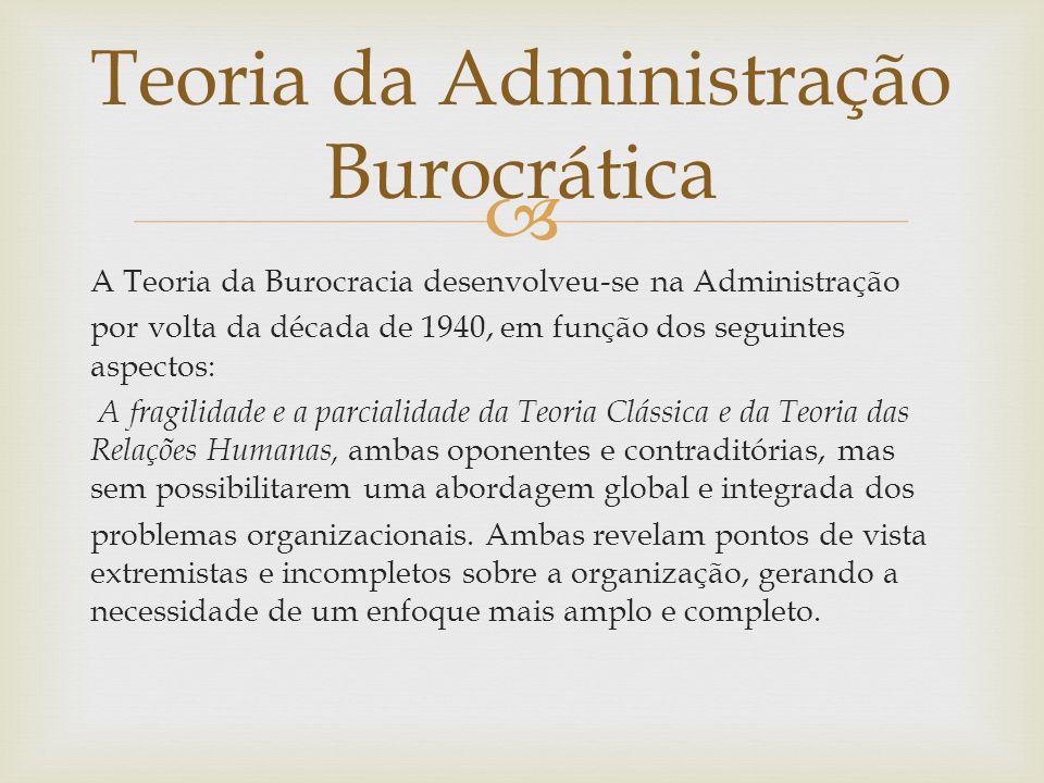  A Teoria da Burocracia desenvolveu-se na Administração por volta da década de 1940, em função dos seguintes aspectos: A fragilidade e a parcialidade