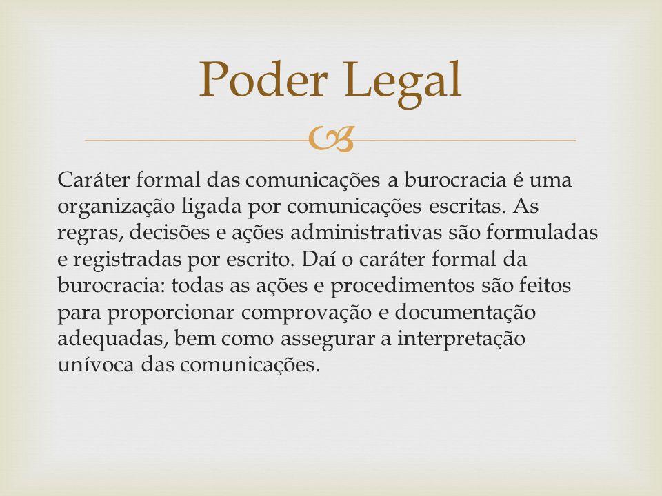  Caráter formal das comunicações a burocracia é uma organização ligada por comunicações escritas. As regras, decisões e ações administrativas são for