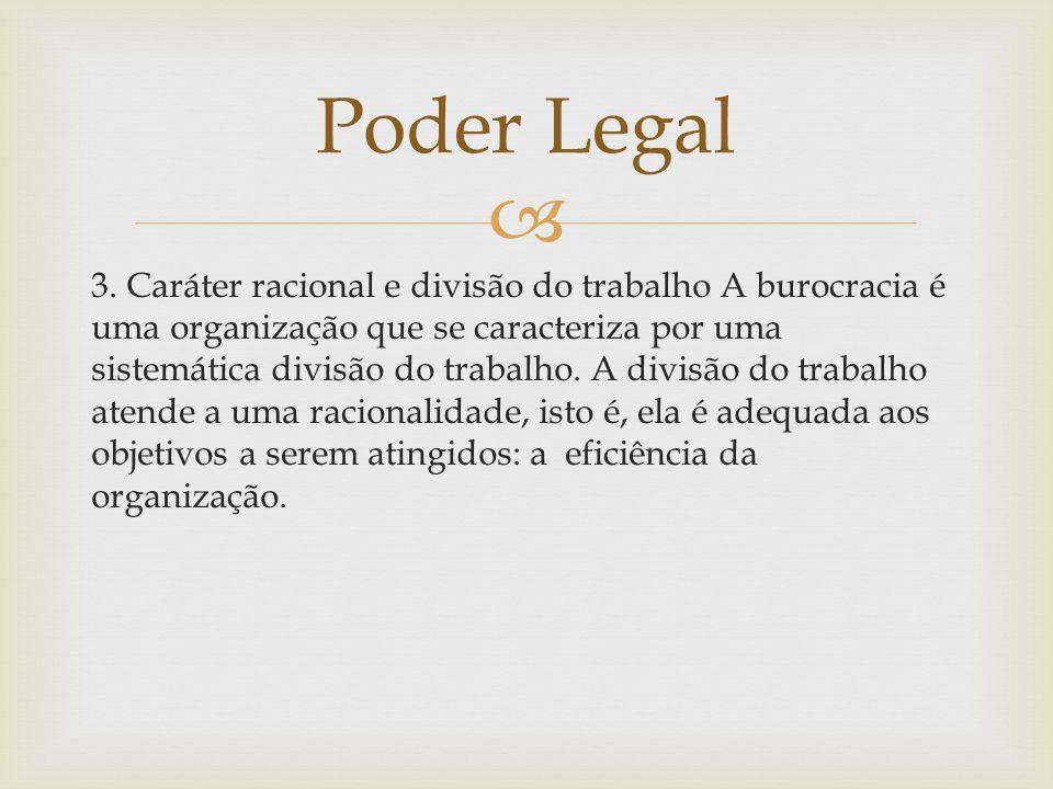  3. Caráter racional e divisão do trabalho A burocracia é uma organização que se caracteriza por uma sistemática divisão do trabalho. A divisão do tr