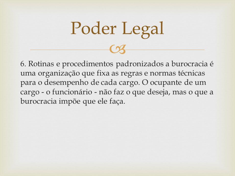  6. Rotinas e procedimentos padronizados a burocracia é uma organização que fixa as regras e normas técnicas para o desempenho de cada cargo. O ocupa