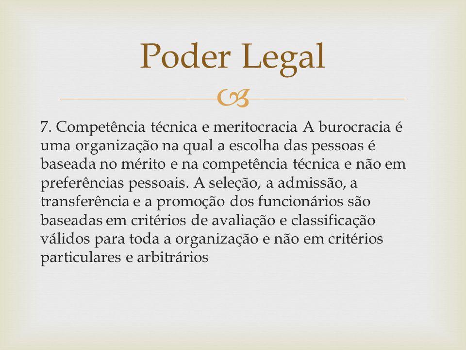  7. Competência técnica e meritocracia A burocracia é uma organização na qual a escolha das pessoas é baseada no mérito e na competência técnica e nã