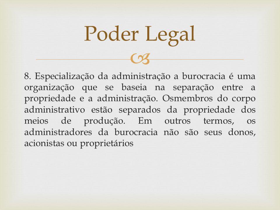  8. Especialização da administração a burocracia é uma organização que se baseia na separação entre a propriedade e a administração. Osmembros do cor