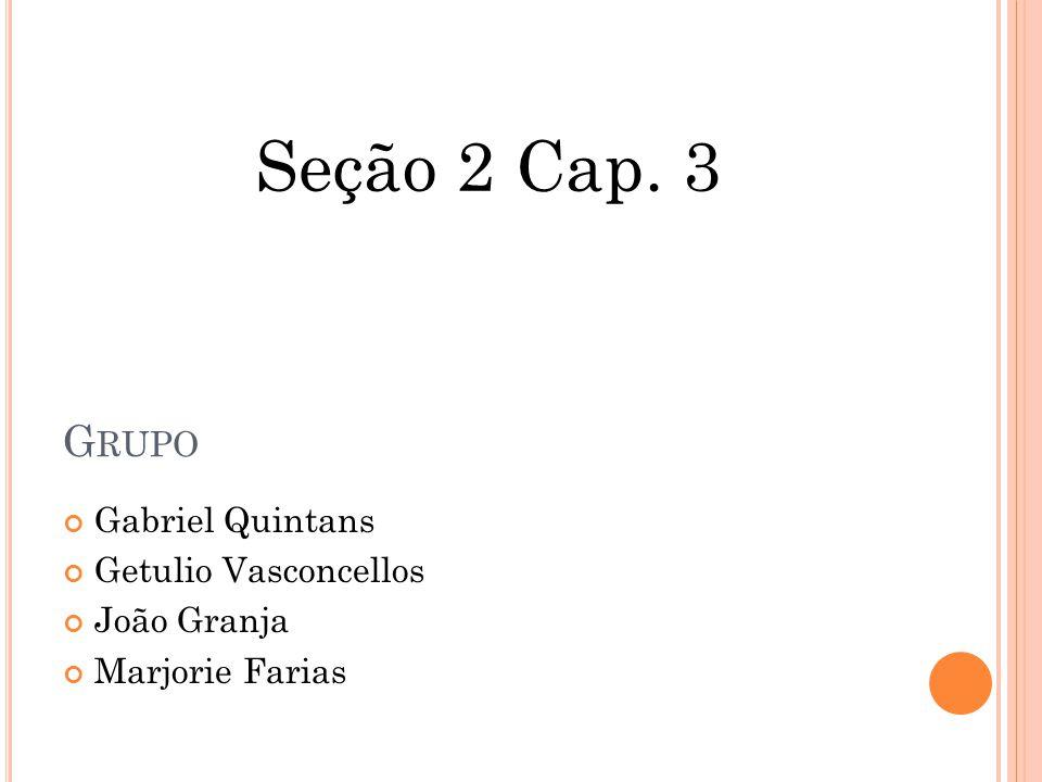 G RUPO Gabriel Quintans Getulio Vasconcellos João Granja Marjorie Farias Seção 2 Cap. 3