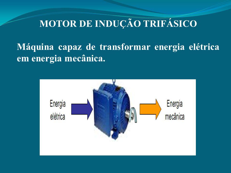 MOTOR DE INDUÇÃO TRIFÁSICO Máquina capaz de transformar energia elétrica em energia mecânica.