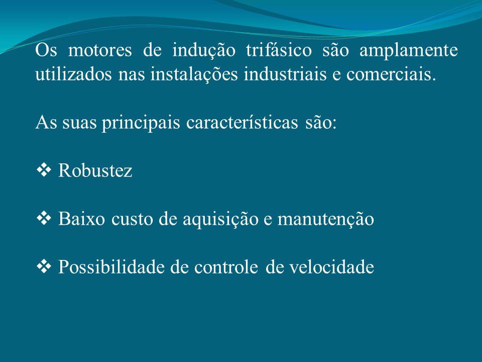 Os motores de indução trifásico são amplamente utilizados nas instalações industriais e comerciais. As suas principais características são:  Robustez