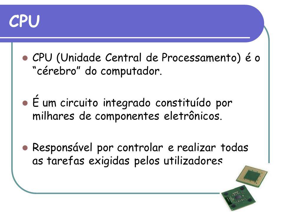"""CPU CPU (Unidade Central de Processamento) é o """"cérebro"""" do computador. É um circuito integrado constituído por milhares de componentes eletrônicos. R"""