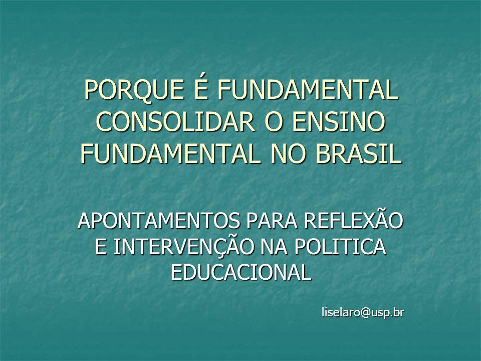 PORQUE É FUNDAMENTAL CONSOLIDAR O ENSINO FUNDAMENTAL NO BRASIL APONTAMENTOS PARA REFLEXÃO E INTERVENÇÃO NA POLITICA EDUCACIONAL liselaro@usp.br