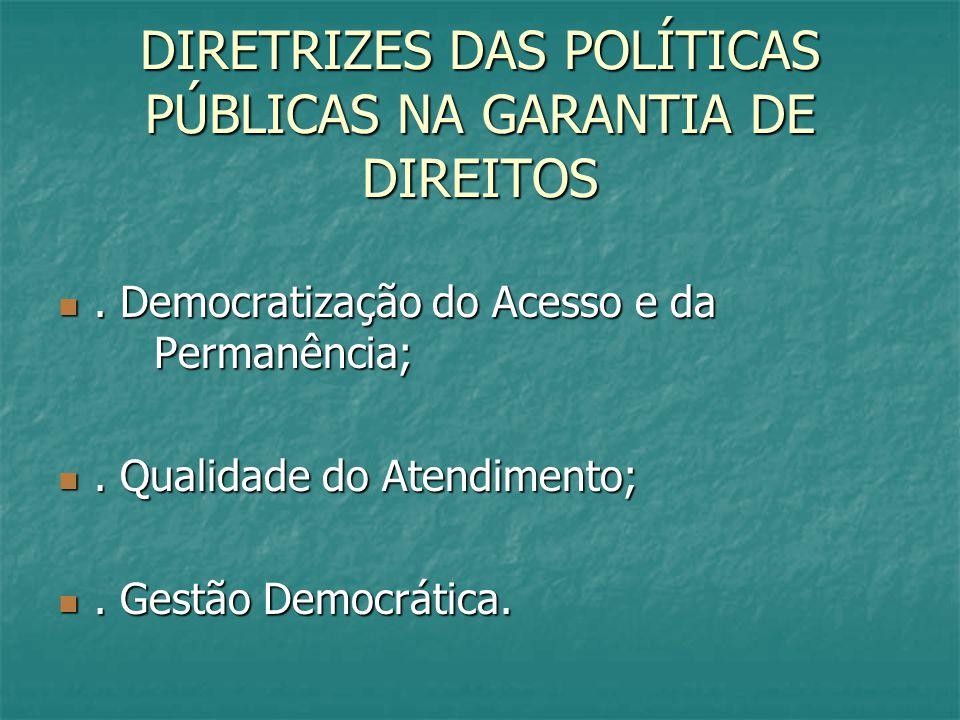 DIRETRIZES DAS POLÍTICAS PÚBLICAS NA GARANTIA DE DIREITOS. Democratização do Acesso e da Permanência;. Democratização do Acesso e da Permanência;. Qua
