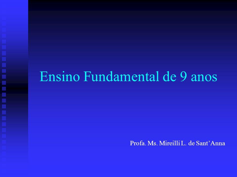 Ensino Fundamental de 9 anos Profa. Ms. Mireilli L. de Sant'Anna