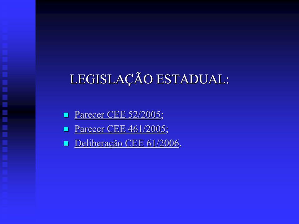 LEGISLAÇÃO ESTADUAL: Parecer CEE 52/2005; Parecer CEE 52/2005; Parecer CEE 52/2005 Parecer CEE 52/2005 Parecer CEE 461/2005; Parecer CEE 461/2005; Par