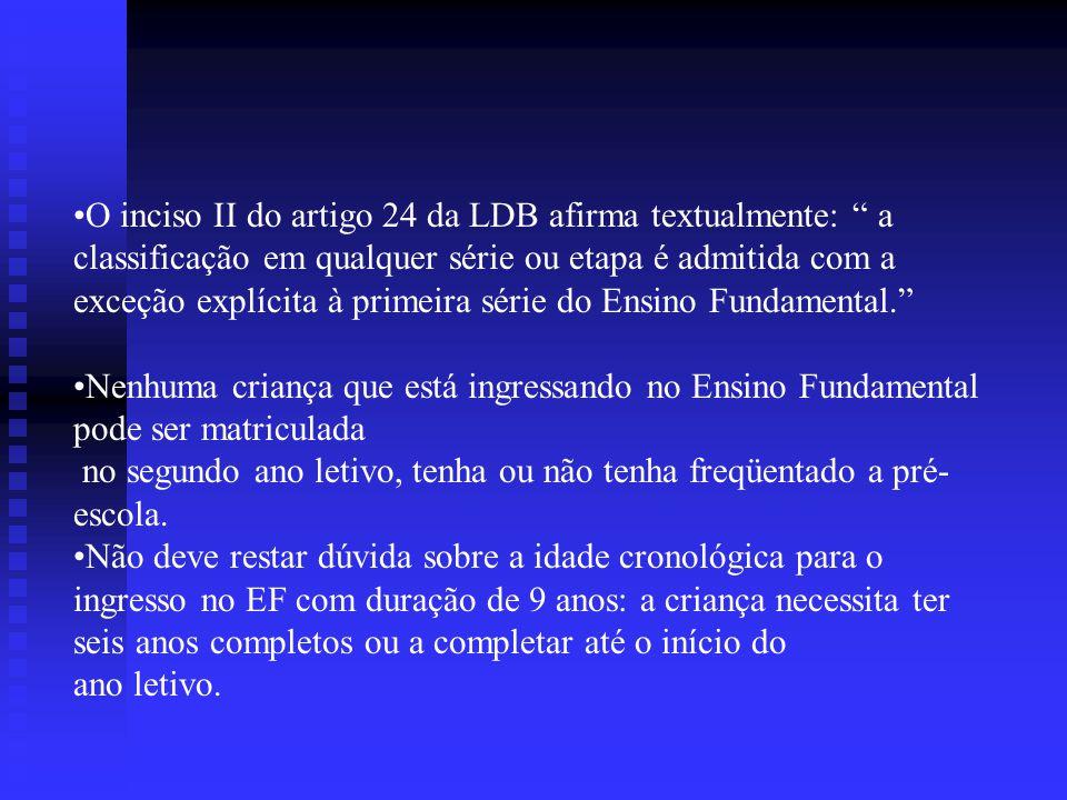 """O inciso II do artigo 24 da LDB afirma textualmente: """" a classificação em qualquer série ou etapa é admitida com a exceção explícita à primeira série"""