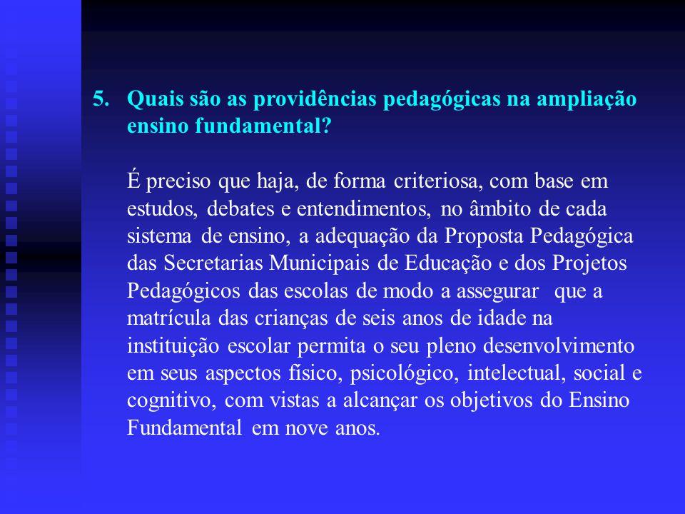 5.Quais são as providências pedagógicas na ampliação ensino fundamental? É preciso que haja, de forma criteriosa, com base em estudos, debates e enten