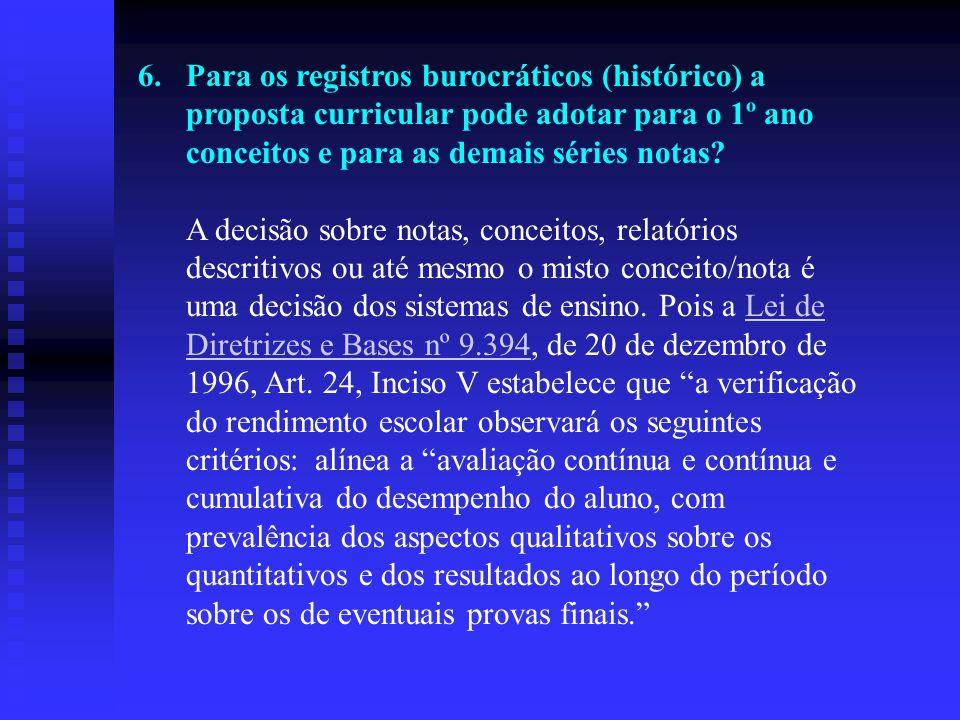 6.Para os registros burocráticos (histórico) a proposta curricular pode adotar para o 1º ano conceitos e para as demais séries notas? A decisão sobre