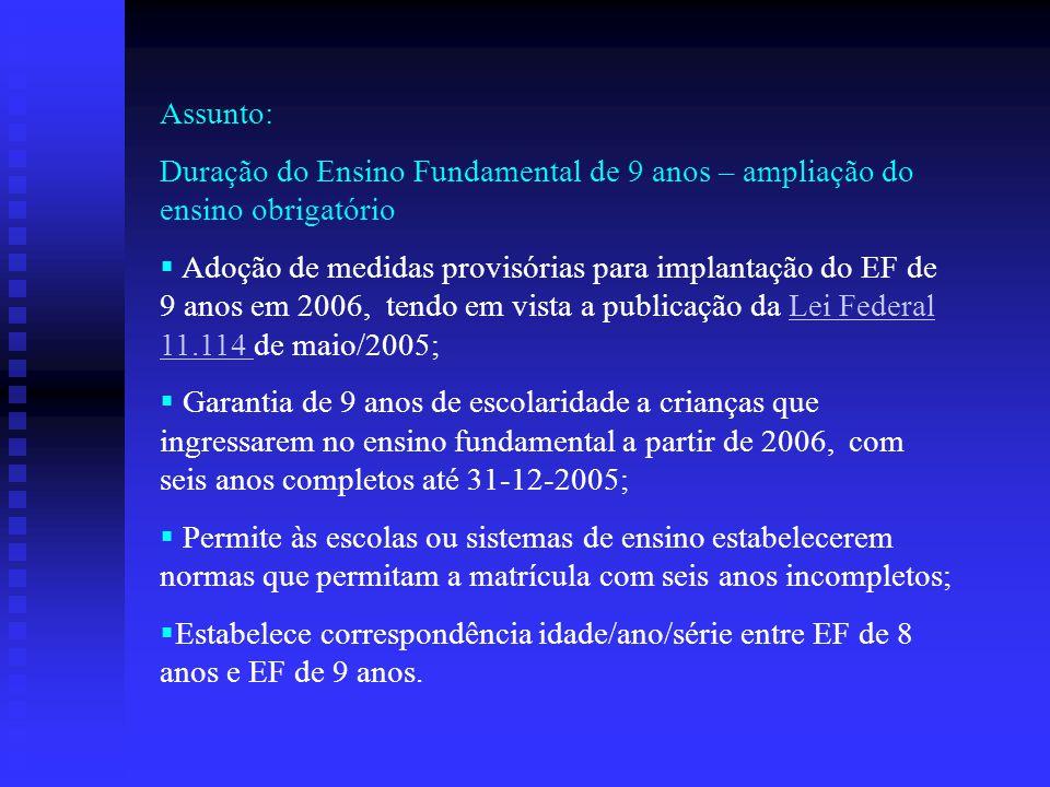 Assunto: Duração do Ensino Fundamental de 9 anos – ampliação do ensino obrigatório  Adoção de medidas provisórias para implantação do EF de 9 anos em