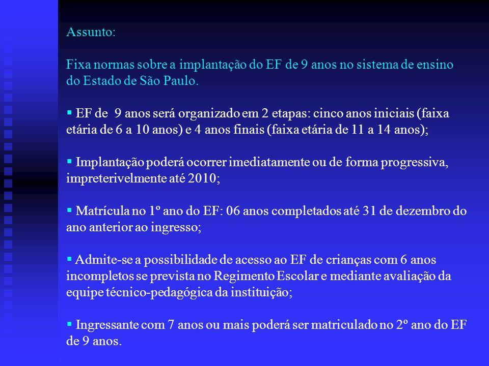 Assunto: Fixa normas sobre a implantação do EF de 9 anos no sistema de ensino do Estado de São Paulo.  EF de 9 anos será organizado em 2 etapas: cinc