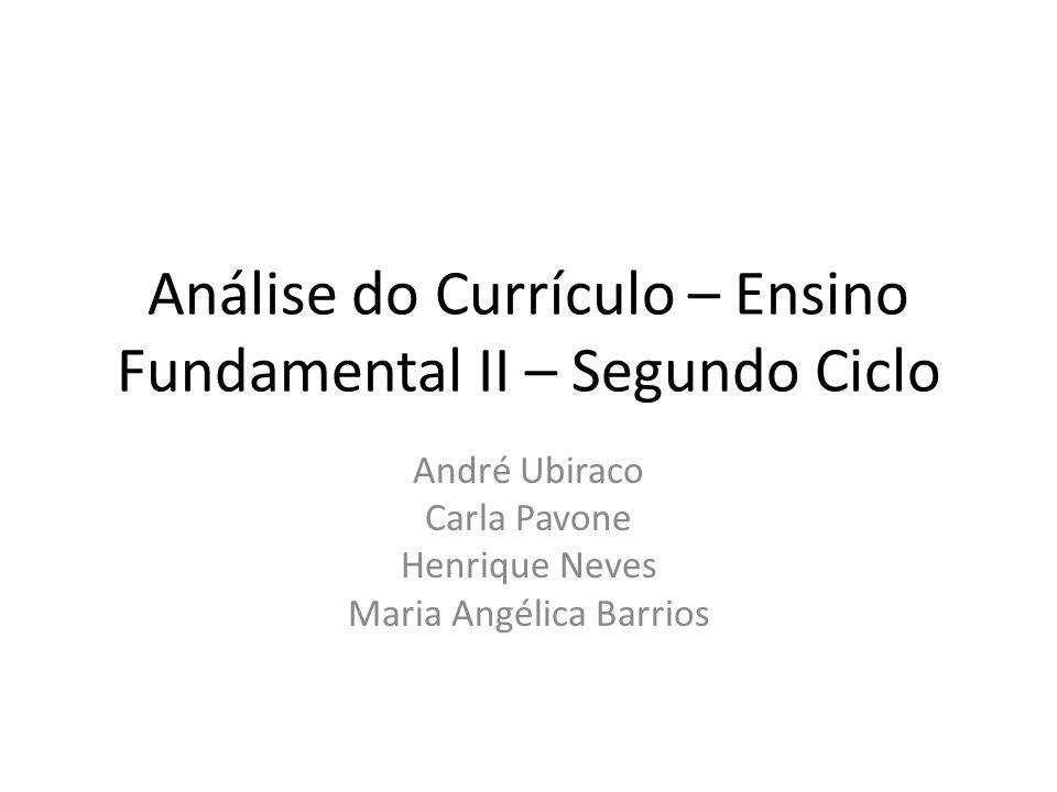 Análise do Currículo – Ensino Fundamental II – Segundo Ciclo André Ubiraco Carla Pavone Henrique Neves Maria Angélica Barrios