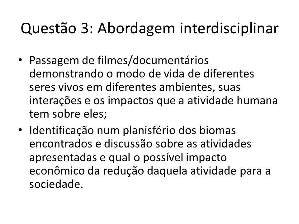 Questão 3: Abordagem interdisciplinar Passagem de filmes/documentários demonstrando o modo de vida de diferentes seres vivos em diferentes ambientes,