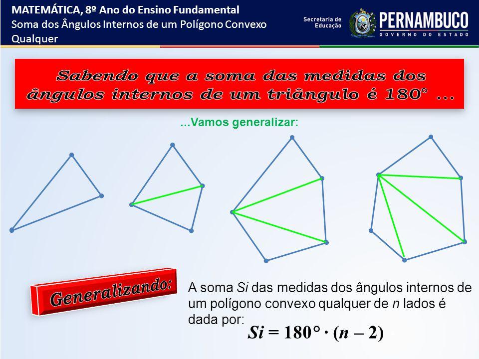 ...Vamos generalizar: Si = 180° ∙ (n – 2) A soma Si das medidas dos ângulos internos de um polígono convexo qualquer de n lados é dada por: MATEMÁTICA