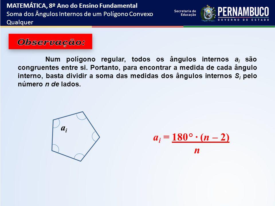 Num polígono regular, todos os ângulos internos a i são congruentes entre si. Portanto, para encontrar a medida de cada ângulo interno, basta dividir