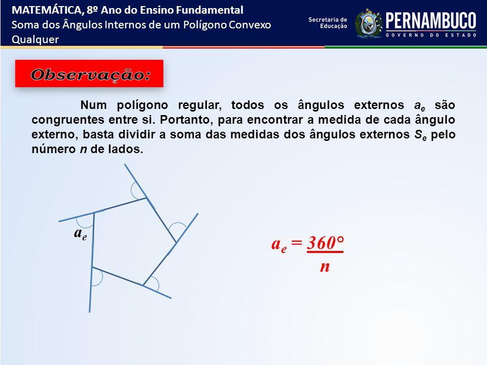 Num polígono regular, todos os ângulos externos a e são congruentes entre si. Portanto, para encontrar a medida de cada ângulo externo, basta dividir