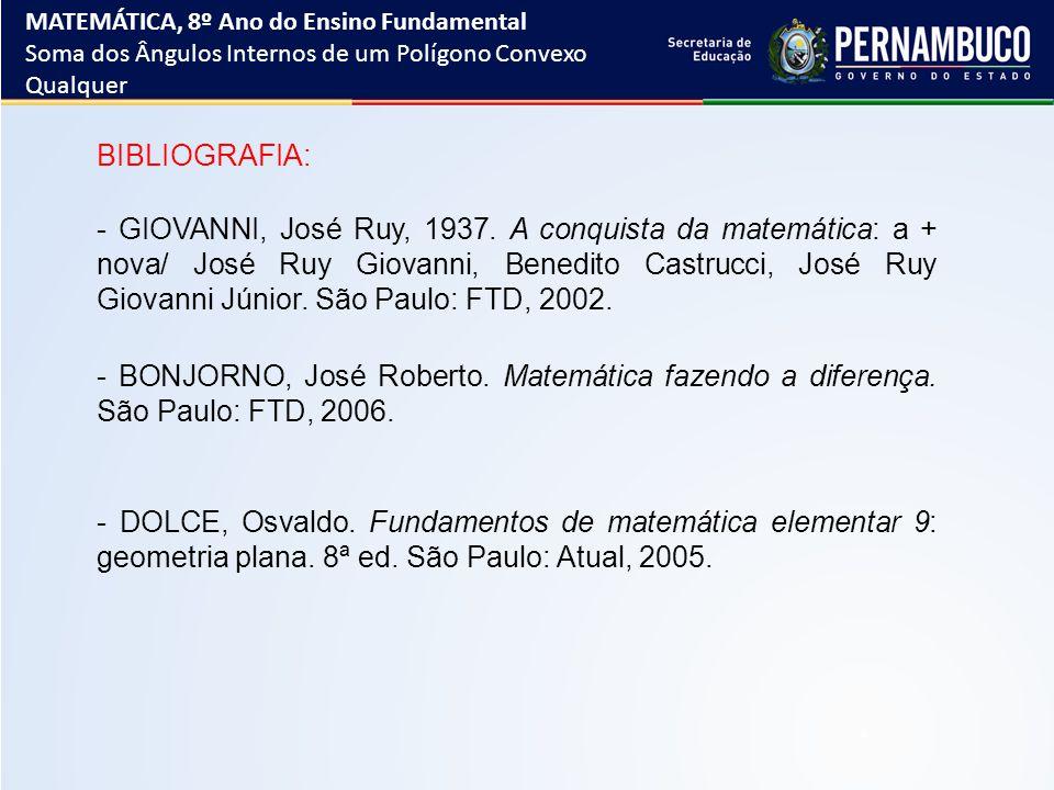 BIBLIOGRAFIA: - GIOVANNI, José Ruy, 1937. A conquista da matemática: a + nova/ José Ruy Giovanni, Benedito Castrucci, José Ruy Giovanni Júnior. São Pa
