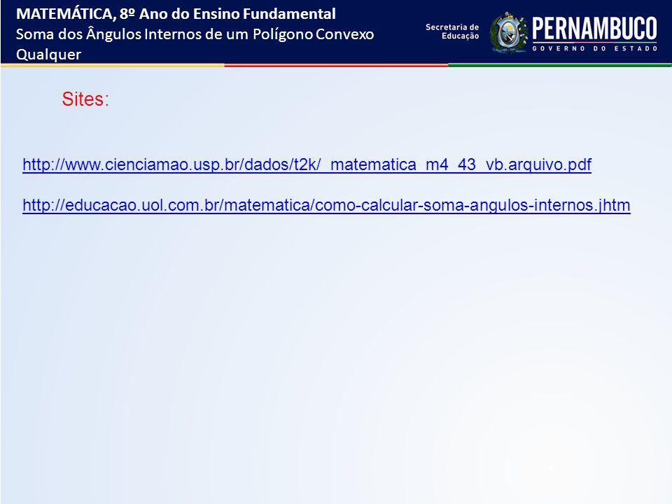 Sites: http://www.cienciamao.usp.br/dados/t2k/_matematica_m4_43_vb.arquivo.pdf http://educacao.uol.com.br/matematica/como-calcular-soma-angulos-intern