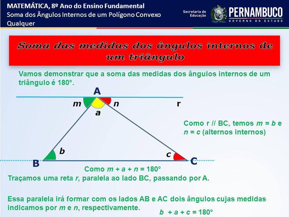 Vamos demonstrar que a soma das medidas dos ângulos internos de um triângulo é 180 °. a b n A B C rm c Como r // BC, temos m = b e n = c (alternos int