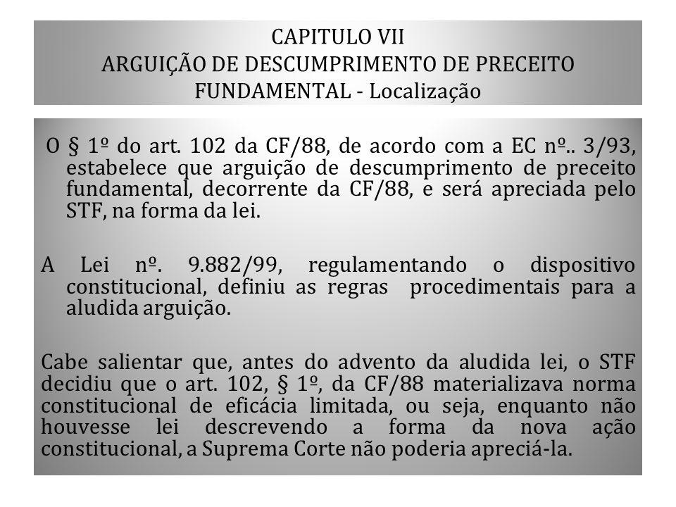CAPITULO VII ARGUIÇÃO DE DESCUMPRIMENTO DE PRECEITO FUNDAMENTAL - Localização O § 1º do art. 102 da CF/88, de acordo com a EC nº.. 3/93, estabelece qu