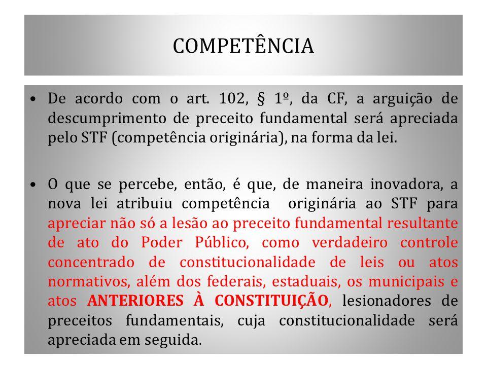 COMPETÊNCIA De acordo com o art. 102, § 1º, da CF, a arguição de descumprimento de preceito fundamental será apreciada pelo STF (competência originári