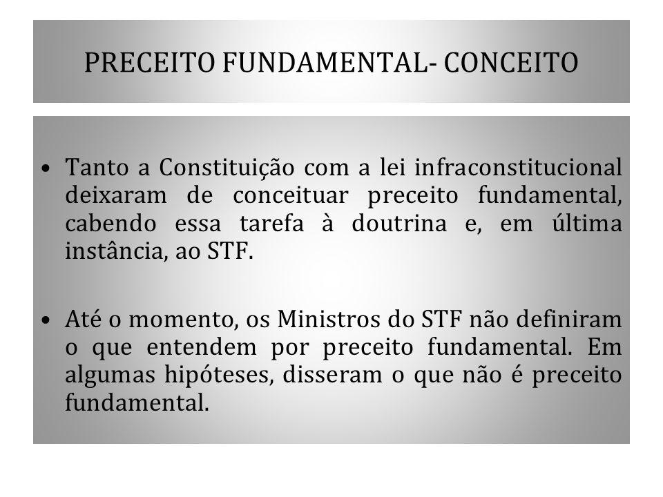 PRECEITO FUNDAMENTAL- CONCEITO Tanto a Constituição com a lei infraconstitucional deixaram de conceituar preceito fundamental, cabendo essa tarefa à d