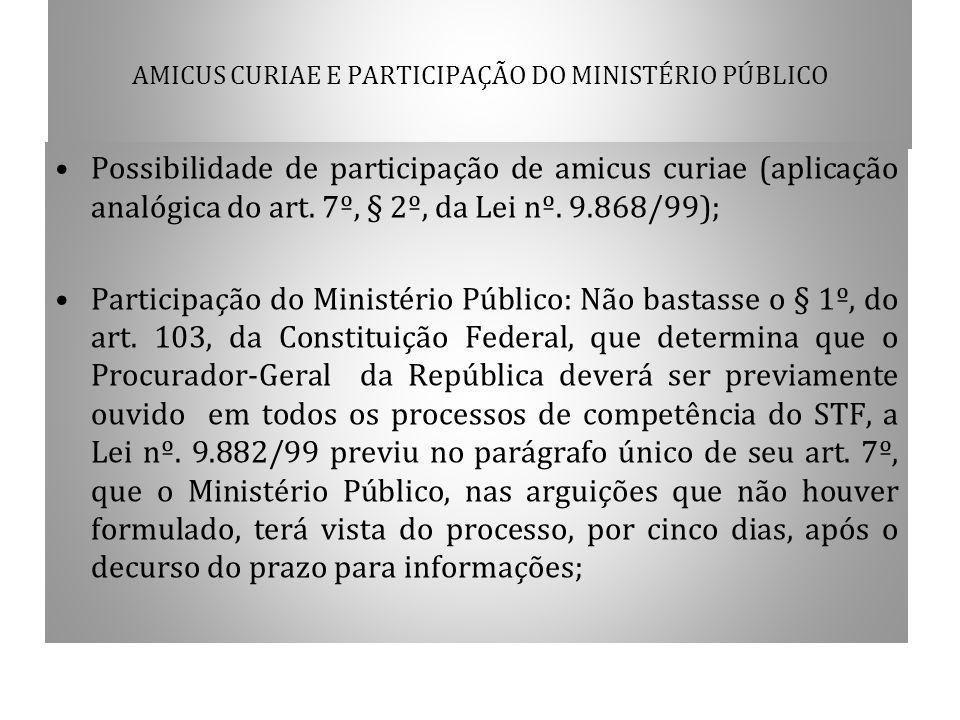 AMICUS CURIAE E PARTICIPAÇÃO DO MINISTÉRIO PÚBLICO Possibilidade de participação de amicus curiae (aplicação analógica do art. 7º, § 2º, da Lei nº. 9.