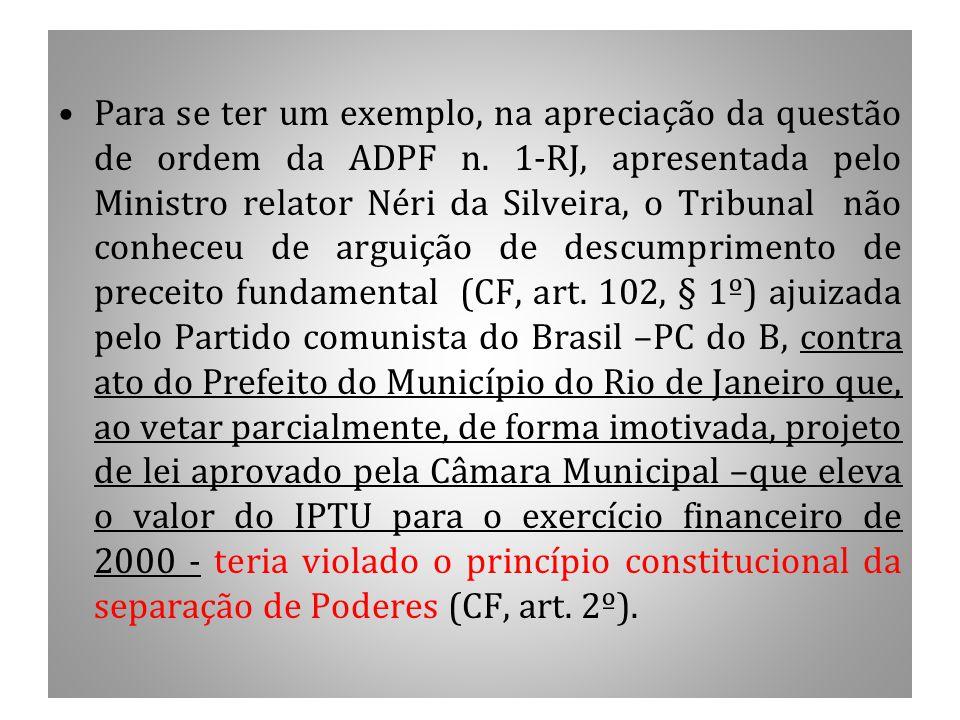 Para se ter um exemplo, na apreciação da questão de ordem da ADPF n. 1-RJ, apresentada pelo Ministro relator Néri da Silveira, o Tribunal não conheceu
