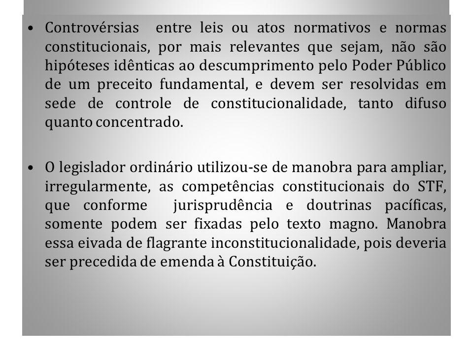 CONTINUAÇÃO Controvérsias entre leis ou atos normativos e normas constitucionais, por mais relevantes que sejam, não são hipóteses idênticas ao descum