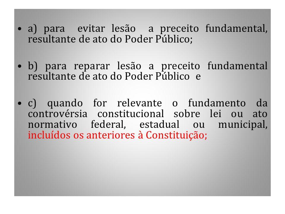 a) para evitar lesão a preceito fundamental, resultante de ato do Poder Público; b) para reparar lesão a preceito fundamental resultante de ato do Pod