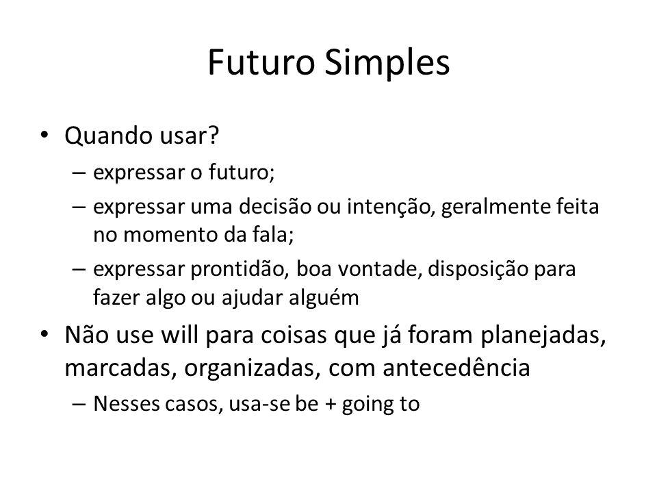Futuro Simples Quando usar? – expressar o futuro; – expressar uma decisão ou intenção, geralmente feita no momento da fala; – expressar prontidão, boa