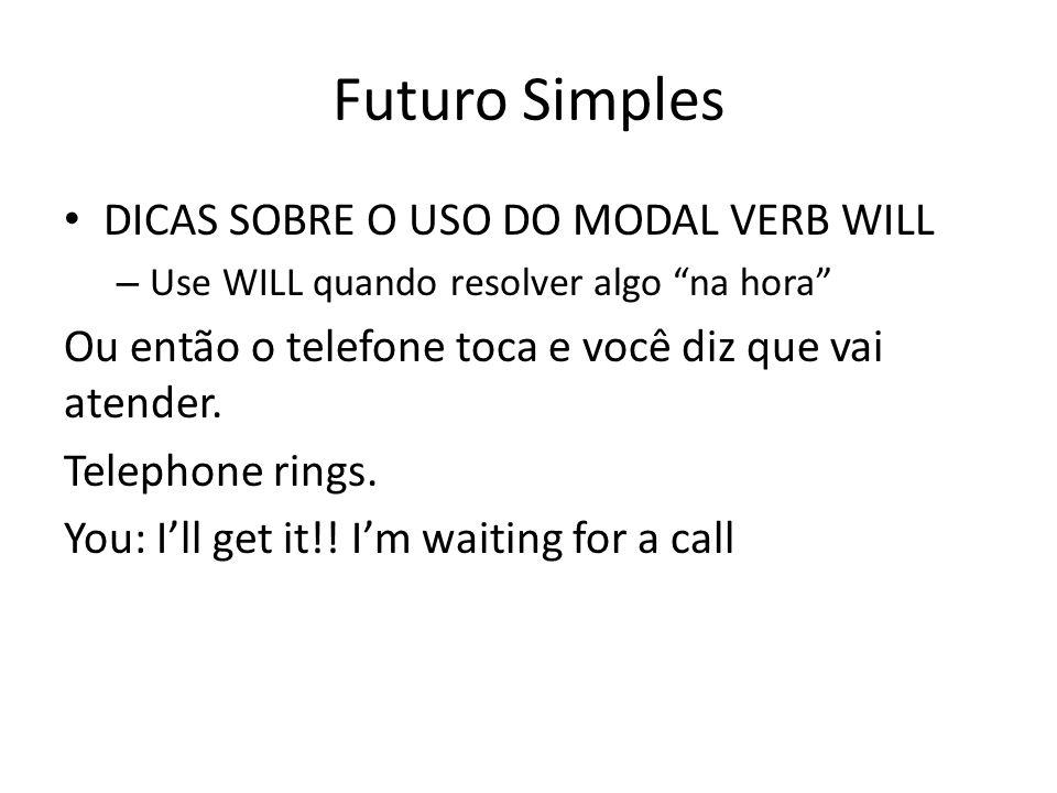 """Futuro Simples DICAS SOBRE O USO DO MODAL VERB WILL – Use WILL quando resolver algo """"na hora"""" Ou então o telefone toca e você diz que vai atender. Tel"""