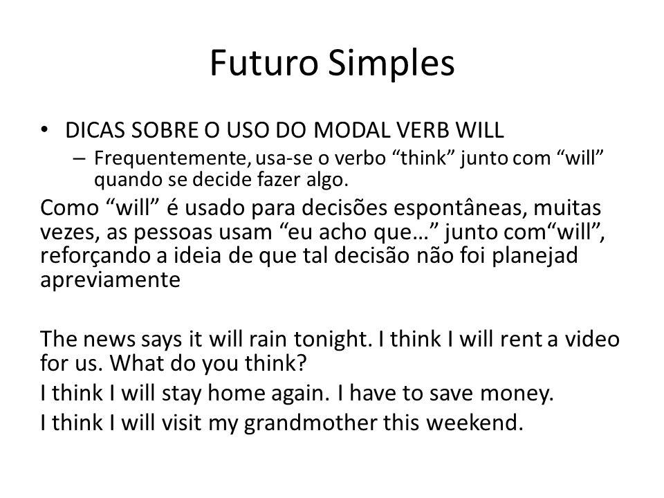"""Futuro Simples DICAS SOBRE O USO DO MODAL VERB WILL – Frequentemente, usa-se o verbo """"think"""" junto com """"will"""" quando se decide fazer algo. Como """"will"""""""