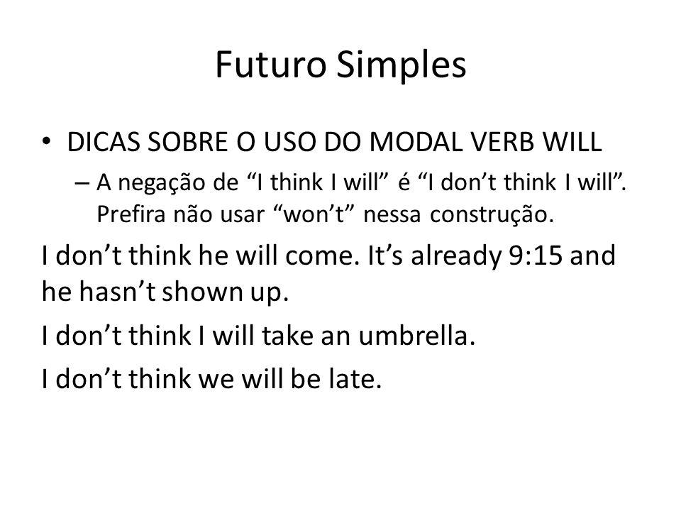 """Futuro Simples DICAS SOBRE O USO DO MODAL VERB WILL – A negação de """"I think I will"""" é """"I don't think I will"""". Prefira não usar """"won't"""" nessa construçã"""