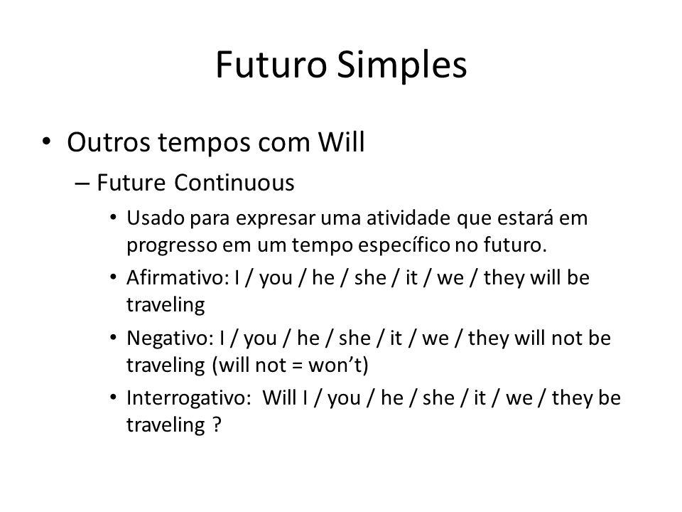 Futuro Simples Outros tempos com Will – Future Continuous Usado para expresar uma atividade que estará em progresso em um tempo específico no futuro.