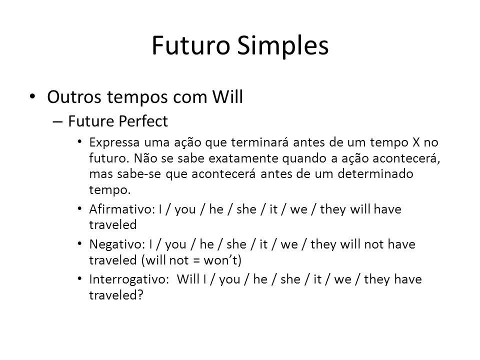 Futuro Simples Outros tempos com Will – Future Perfect Expressa uma ação que terminará antes de um tempo X no futuro. Não se sabe exatamente quando a