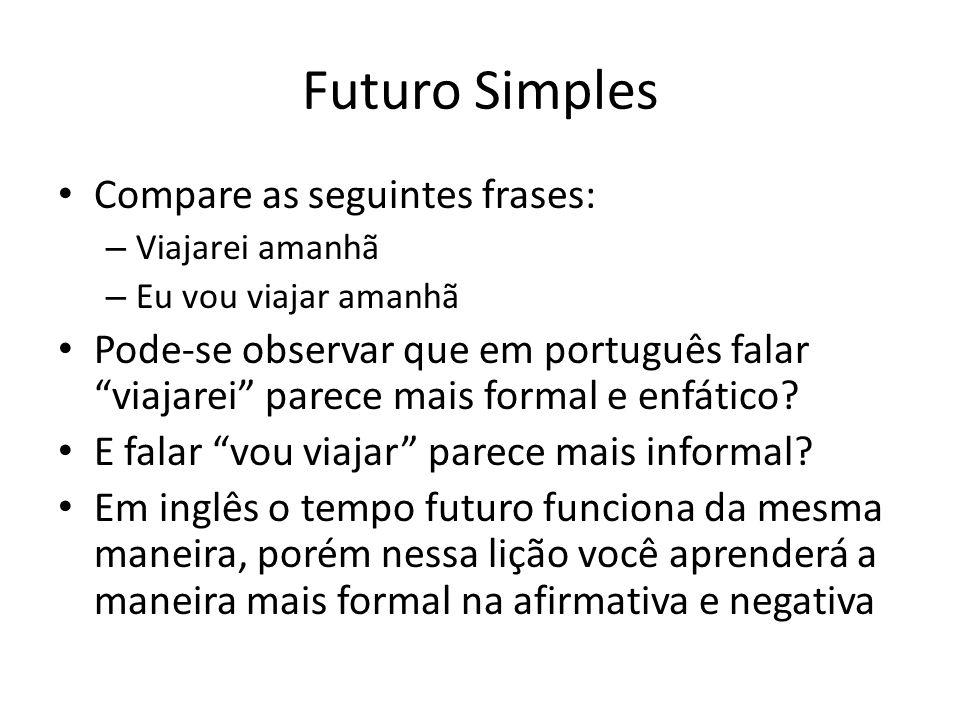 """Futuro Simples Compare as seguintes frases: – Viajarei amanhã – Eu vou viajar amanhã Pode-se observar que em português falar """"viajarei"""" parece mais fo"""