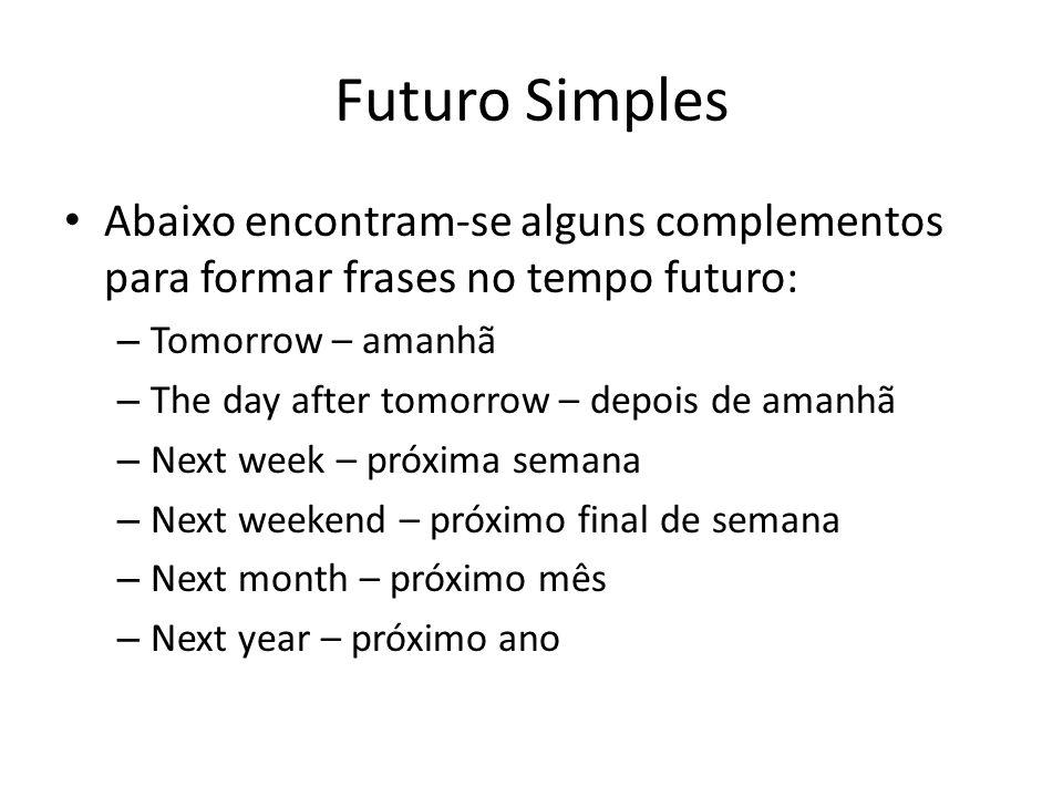 Futuro Simples Abaixo encontram-se alguns complementos para formar frases no tempo futuro: – Tomorrow – amanhã – The day after tomorrow – depois de am