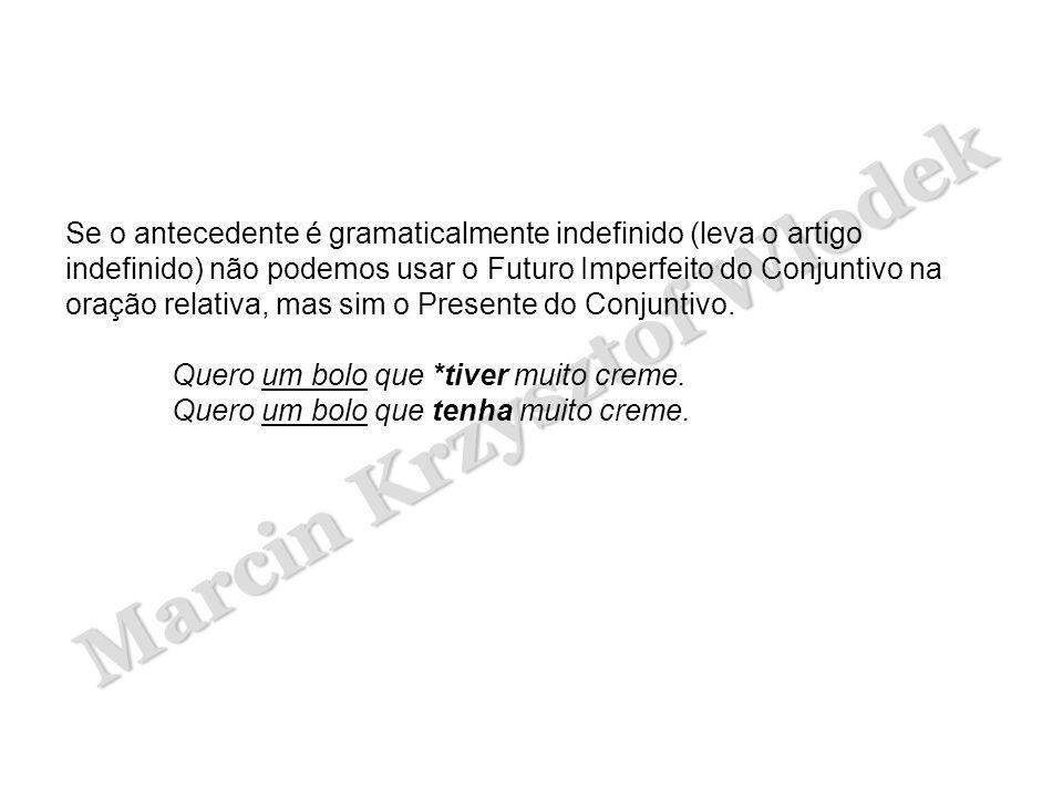Marcin Krzysztof Wlodek Se o antecedente é gramaticalmente indefinido (leva o artigo indefinido) não podemos usar o Futuro Imperfeito do Conjuntivo na