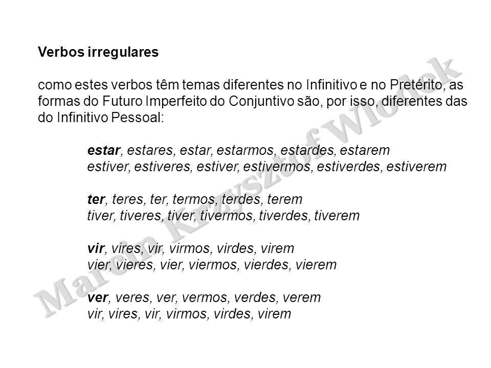 Marcin Krzysztof Wlodek Verbos irregulares como estes verbos têm temas diferentes no Infinitivo e no Pretérito, as formas do Futuro Imperfeito do Conj